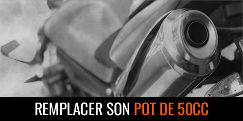 Changer son pot 50cc